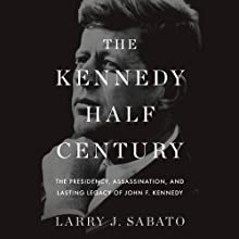 The Kennedy Half Century: The Presidency, Assassination, and Lasting Legacy of John F. Kennedy Audiobook by Larry J. Sabato Narrated by Chris Kayser