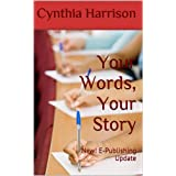 Your Words, Your Story: New! E-Publishing Update ~ Cynthia Harrison