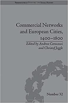 Commercial Networks And European Cities, 1400-1800 (Perspectives In Economic And Social History)