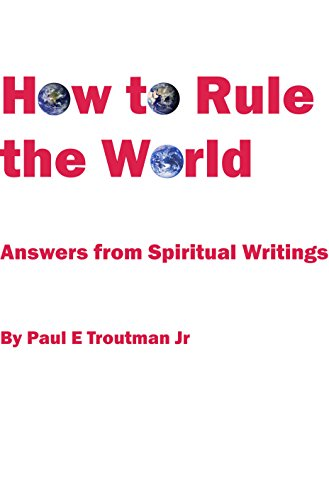How to Rule the World: Answers from Spiritual Writings PDF
