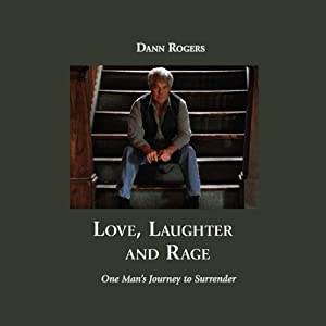 Love, Laughter, and Rage: One Man's Journey to Surrender | [Dann Rogers]
