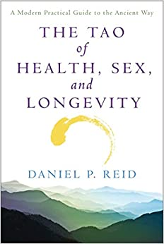 The Tao of Health, Sex, and Longevity: A Modern Practical
