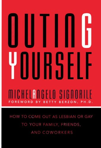 Outing Yourself: How to Come Out As Lesbian or Gay to Your Family, Friends, and Coworkers