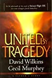 United by Tragedy: In the Aftermath of Swissair Flight 111, One-Time Strangers Found Themselves--: A Father's Story (0816319804) by Wilkins, David