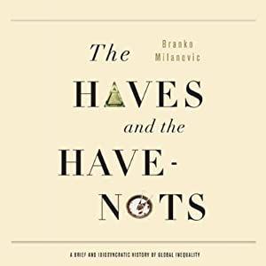 The Haves and the Have Nots: A Brief and Idiosyncratic History of Global Inequality | [Branko Milanovic]
