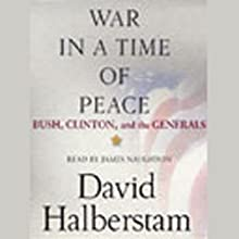 War in a Time of Peace: Bush, Clinton, and the Generals | Livre audio Auteur(s) : David Halberstam Narrateur(s) : James Naughton
