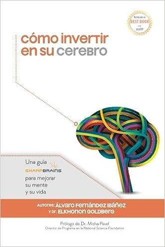 Cómo invertir en su cerebro: Una guía SharpBrains para mejorar su mente y su vida (Spanish Edition)