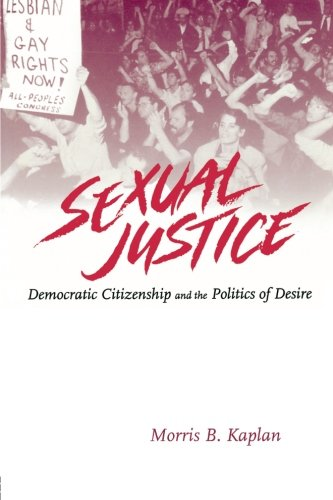 Sexual Justice: Democratic Citizenship and the Politics of Desire (Illinois Poetry)