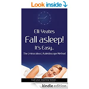 Fall asleep! It's Easy...The (miraculous) Kaleidoscope Method, How to get to sleep, sleep help, sleep problems, cure insomnia and have better sleep