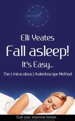 ebook: Fall asleep! It's Easy...The (miraculous) Kaleidoscope Method, How to get to sleep, sleep help, sleep problems, cure insomnia and have better sleep (B007JFOWSK)