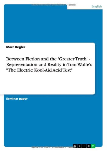 Between Fiction And The 'Greater Truth' - Representation And Reality In Tom Wolfe'S The Electric Kool-Aid Acid Test