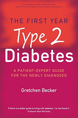The First Year: Type 2 Diabetes: A Patient-Expert Guide for the Newly Diagnosed: The First Year - An Essential Guide for the Newly Diagnosed