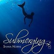 Submerging | [Shana Norris]