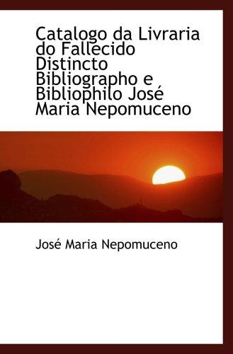 Catalogo da Livraria tun Fallecido Distincto Bibliographo e Bibliophilo José Maria Nepomuceno