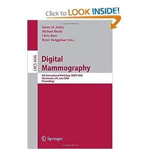 Digital Mammography: 8th International Workshop, IWDM 2006, Manchester, UK, June 18-21, 2006, Proceedings ...