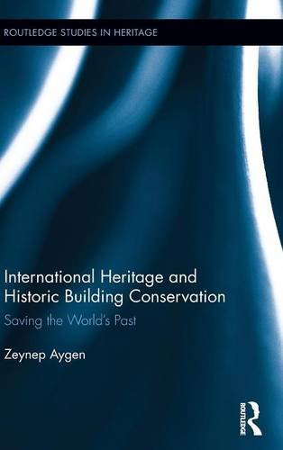 International Heritage and Historic Building Conservation: Saving the World's Past (Routledge Studies in Heritage)