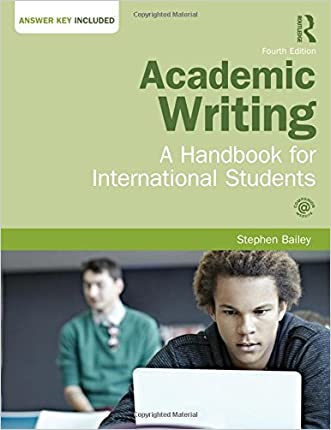 Academic Writing: A Handbook for International Students written by Stephen Bailey