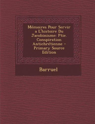 Memoires Pour Servir A L'Histoire Du Jacobinisme: Ptie. Conspiration Antichretienne