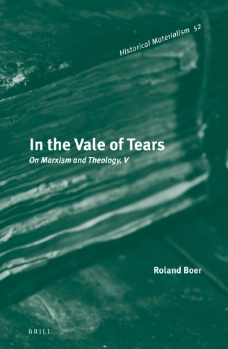 In the Vale of Tears: On Marxism and Theology, V (Historical Materialism Book Series)