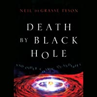 Death by Black Hole: And Other Cosmic Quandaries (       UNABRIDGED) by Neil deGrasse Tyson Narrated by Dion Graham