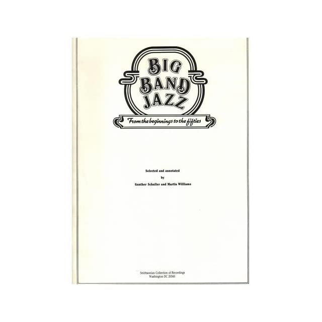 Big Band Jazz   Selected and annotated by Gunther Schuller and Martin