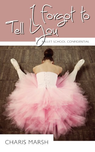 I FORGOT TO TELL YOU (Ballet School Confidential)