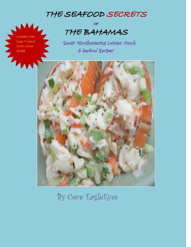 The Seafood Secrets of The Bahamas: Exotic Mouthwatering Lobster, Conch & Seafood Recipes by Cece EagleEyes
