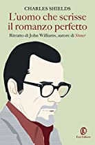 L'UOMO CHE SCRISSE IL ROMANZO PERFETTO: RITRATTO DI JOHN WILLIAMS, AUTORE DI STONER (ITALIAN EDITION)
