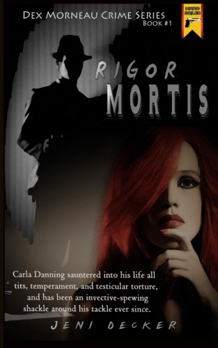 Rigor Mortis: Book one in the Dex Morneau Series