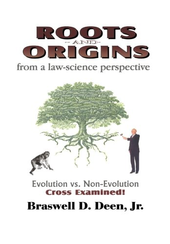 Roots and Origins from a Law-Science Perspective: Evolution vs. Non-Evolution Cross Examined