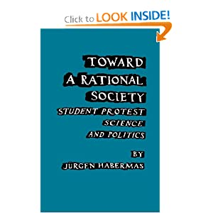 Toward a Rational Society: Student Protest, Science, and Politics Juergen Habermas and Jeremy J. Shapiro