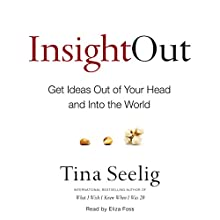 Insight Out: Get Ideas Out of Your Head and into the World (       UNABRIDGED) by Tina Seelig Narrated by Eliza Foss