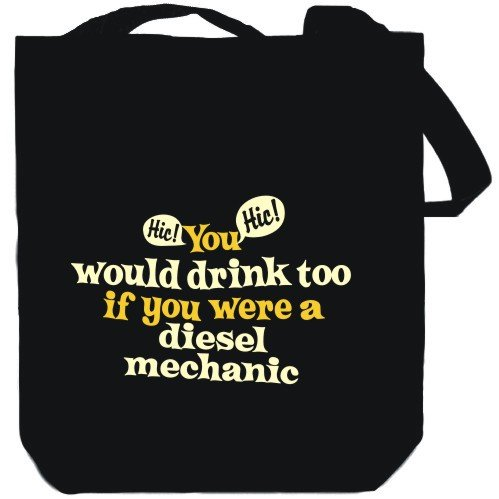 You would drink too, if you were a Diesel Mechanic Black Canvas Tote Bag Unisex