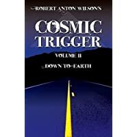 Robert Anton Wilson's Cosmic Trigger, Volume II: Down To Earth [Paperback] [2009] (Author) Robert Anton Wilson...