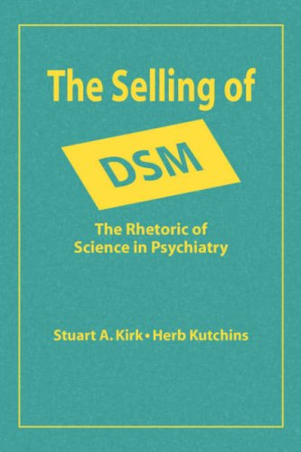 The Selling of Dsm: The Rhetoric of Science in Psychiatry (Social problems & social issues)