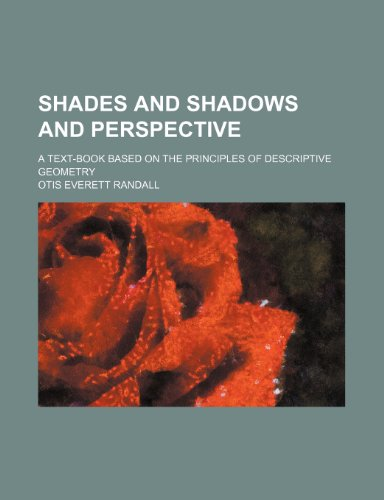Shades and shadows and perspective; a text-book based on the principles of descriptive geometry