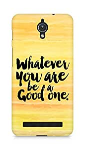 Amez Whatever you are Be a Good One Back Cover For Asus Zenfone C ZC451CG