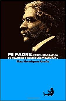 Mi padre: Perfil biográfico de Francisco Henríquez y Carvajal