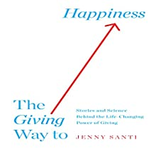 The Giving Way to Happiness: Stories and Science Behind the Life-Changing Power of Giving (       UNABRIDGED) by Jenny Santi Narrated by Karen Saltus
