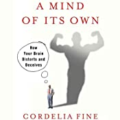 A Mind of Its Own: How Your Brain Distorts and Deceives | [Cordelia Fine]