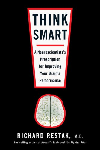 Think Smart: A Neuroscientist's Prescription for Improving Your Brain's Performance