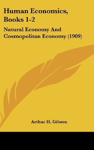 Human Economics, Books 1-2: Natural Economy and Cosmopolitan Economy (1909)