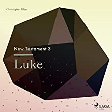 Luke (New Testament 3) Audiobook by Christopher Glyn Narrated by Christopher Glyn
