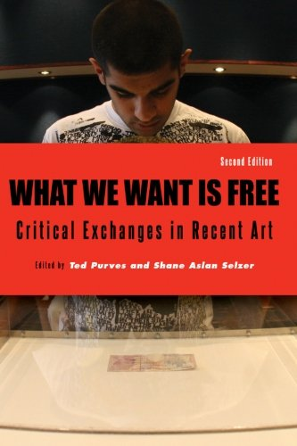 What We Want Is Free, Second Edition: Critical Exchanges in Recent Art