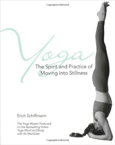 Yoga the Spirit and Practice of Moving into Stillness: The Spirit and Practice