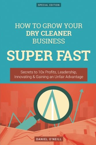 how-to-grow-your-dry-cleaner-business-super-fast-secrets-to-10x-profits-leadership-innovation-gainin