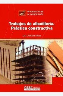 Trabajos de albañilería. Práctica constructiva (Monografía de la construcción)