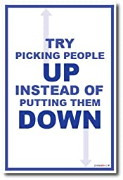 Try Picking People up Instead of Bringing Them Down - NEW Classroom Poster