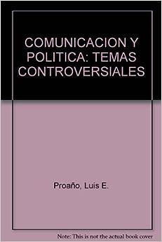 COMUNICACION Y POLITICA: TEMAS CONTROVERSIALES: Luis E. Proaño