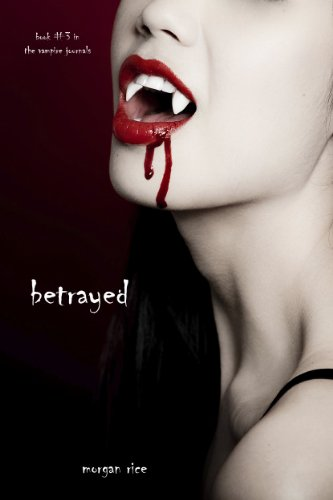 Betrayed (Book #3 in the Vampire Journals)
